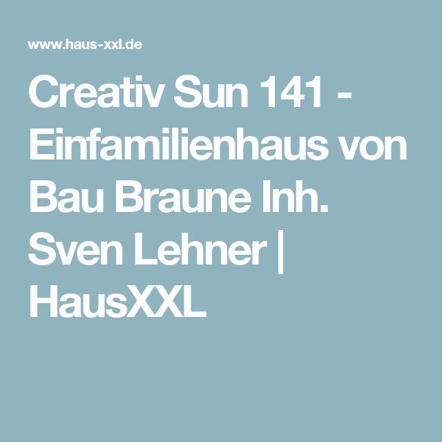 Creativ Sun 141 - Einfamilienhaus von Bau Braune Inh. Sven Lehner | HausXXL