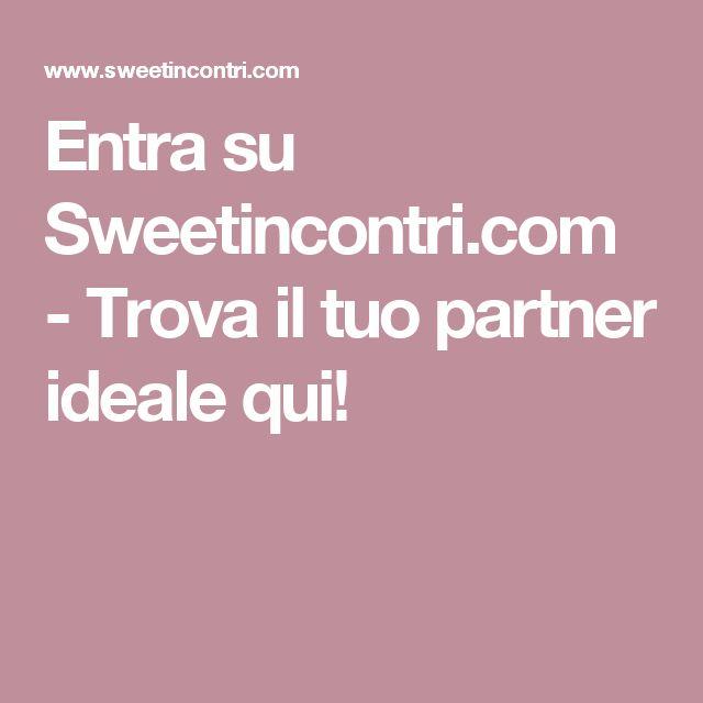 Entra su Sweetincontri.com - Trova il tuo partner ideale qui!