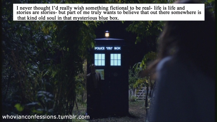 For real. I actually really want to believe it. And the child in me kind of does...: Timey Wimey, Blue Boxes, Doctorwho, Hard Time, Doctors Who, Geek Tasting, Well Said, Whovian Confessions, Fandoms