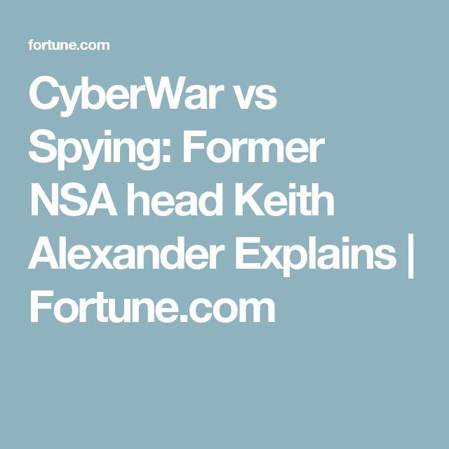 CyberWar vs Spying: Former NSA head Keith Alexander Explains | Fortune.com