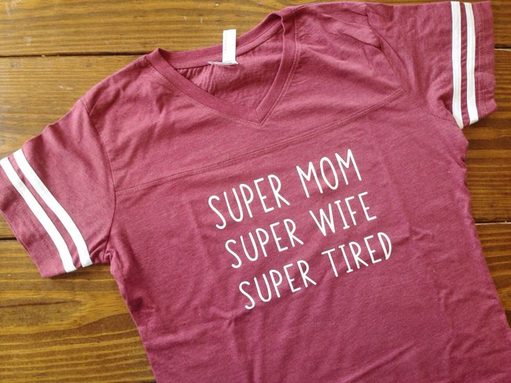 A personal favorite from my Etsy shop https://www.etsy.com/listing/291878091/super-mom-super-wife-super-tired-shirt