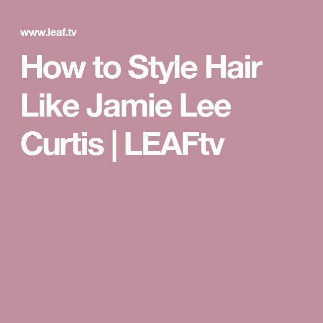 How to Style Hair Like Jamie Lee Curtis | LEAFtv