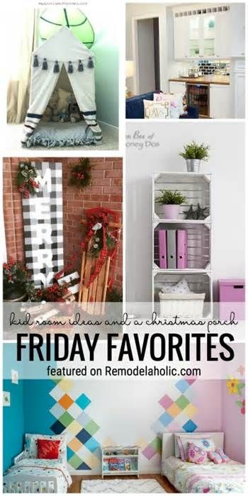 Friday Favorites: Kid Room Ideas and a Christmas Porch Hello there! Welcome to another week of Friday Favorites and Remodelaholics Anonymous! We love seeing and sharing great ideas — so send them our way! If you have a blog, you can link up below, and if not, drop us a line here or message us on Facebook.