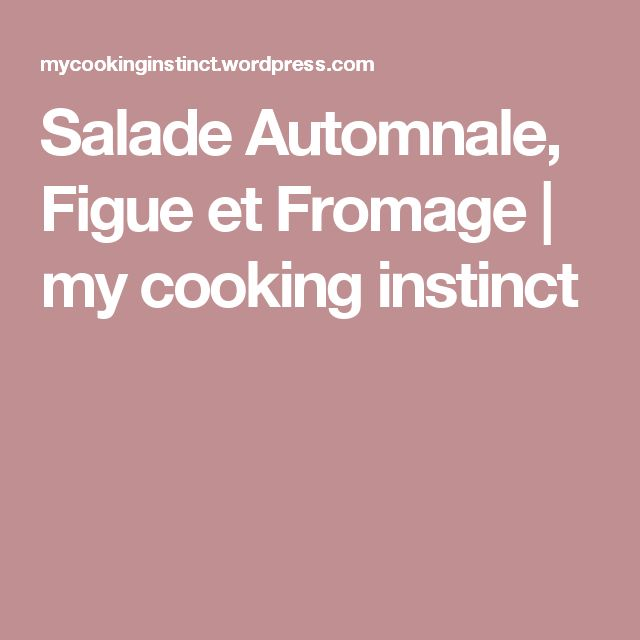 Salade Automnale, Figue et Fromage | my cooking instinct