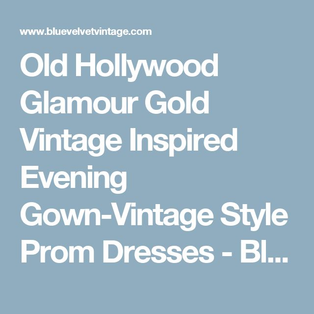 Old Hollywood Glamour Gold Vintage Inspired Evening Gown-Vintage Style Prom Dresses - Blue Velvet Vintage