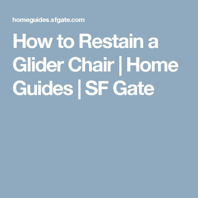 How to Restain a Glider Chair | Home Guides | SF Gate