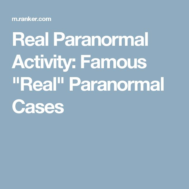 "Real Paranormal Activity: Famous ""Real"" Paranormal Cases"
