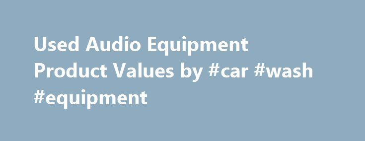 """Used Audio Equipment Product Values by #car #wash #equipment http://cars.remmont.com/used-audio-equipment-product-values-by-car-wash-equipment/  #what is my used car worth # Have you ever asked yourself, """"What is my audio equipment worth?"""" UsedPrice.com is the most powerful online resource for finding accurate pricing on a wide variety of used items. When it comes to audio equipment, our extensive database of pricing information is perfect for you. If you are…The post Used Audio Equipment…"""