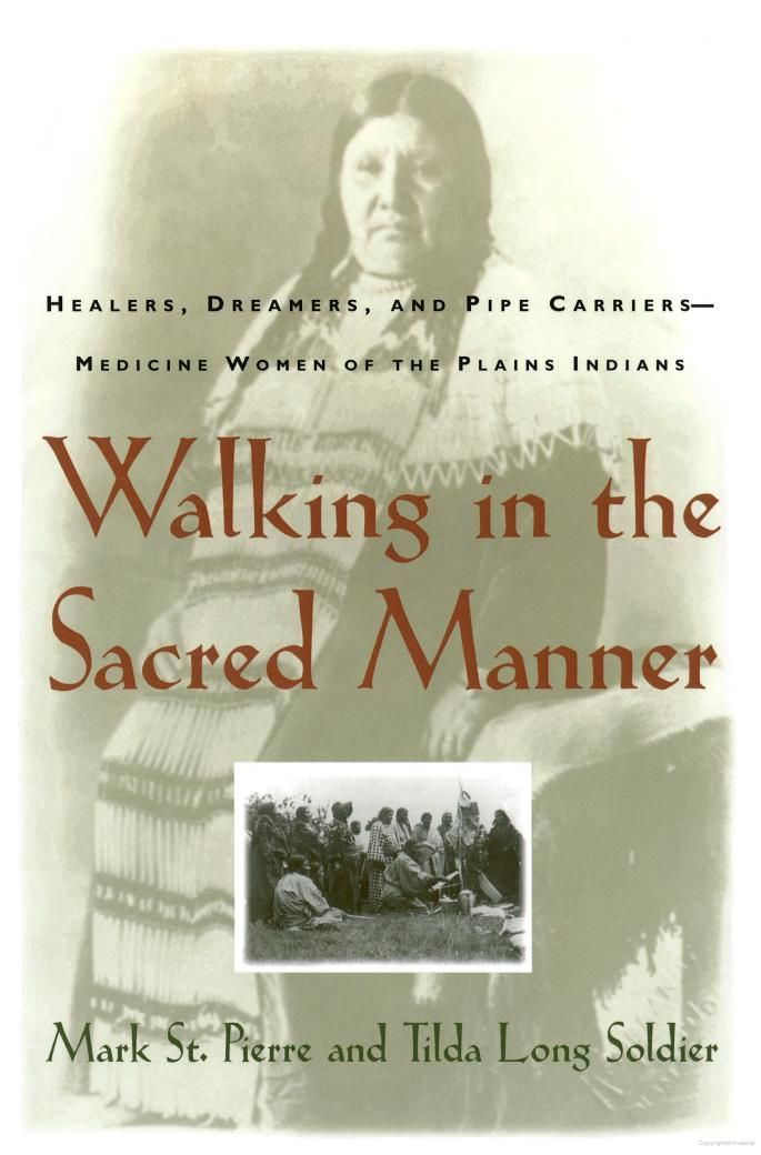 Walking in the Sacred Manner: Healers, Dreamers, and Pipe Carriers--Medicine ... - Mark St. Pierre - Google Books