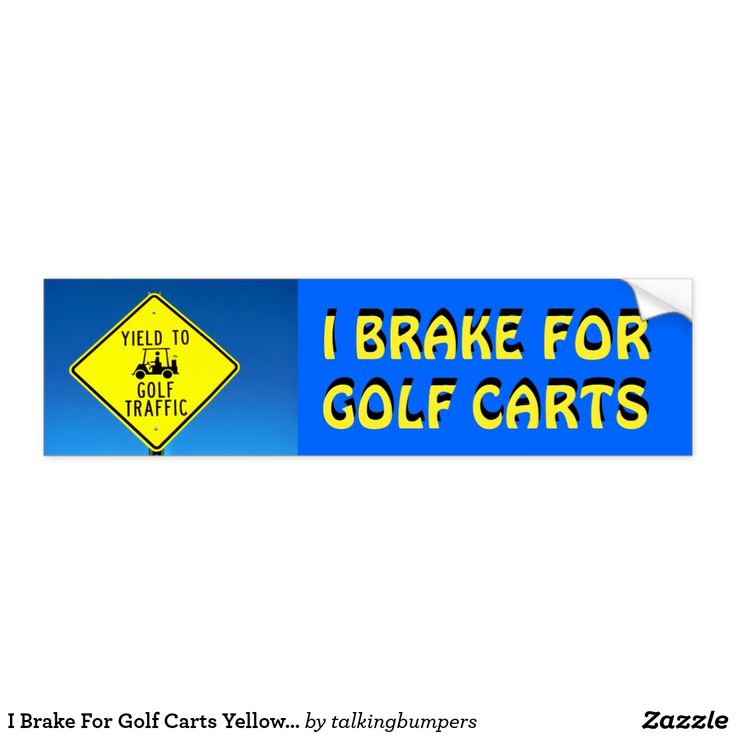 I Brake For Golf Carts Yellow Font Bumper Sticker. Great for the golfer's car, truck, trailer, or golf cart. Also RV, fifth wheel, or campers. Fun dad's day or mothers day gift.  Easy to customize for your very own unique message.