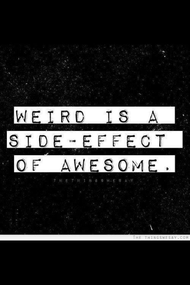 Embrace your weirdness. Quotes Pinterest Weird, Side