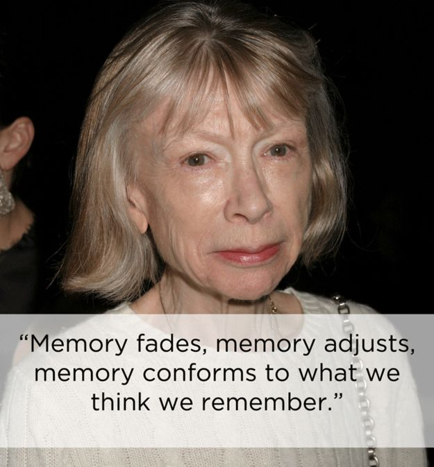 On the complicated act of remembering. | The 14 Most Eye-Opening Quotes By Joan Didion