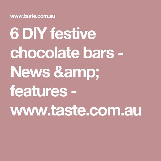 6 DIY festive chocolate bars - News & features - www.taste.com.au
