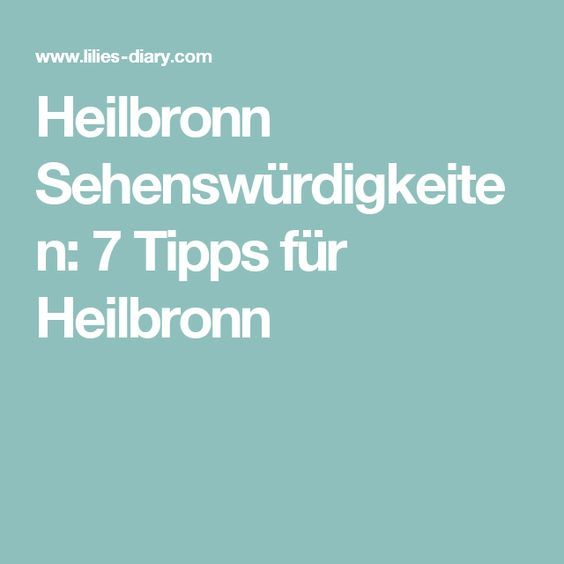 Heilbronn Sehenswürdigkeiten: 7 Tipps für Heilbronn