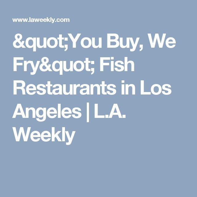 """""""You Buy, We Fry"""" Fish Restaurants in Los Angeles 