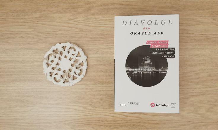 O carte de referință în seria Narator, de Erik Larson #devilinthewhitecity #romanianedition #creativenonfiction
