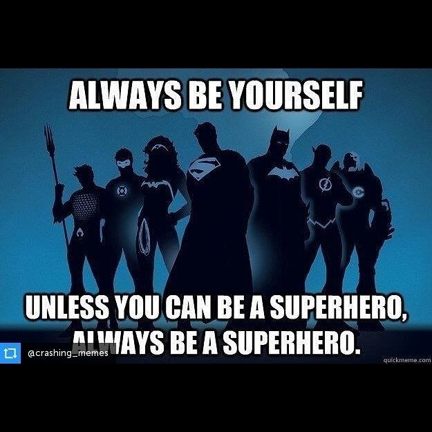 Always be yourself unless you can be a superhero Via @crashing_memes #reposticonosquare  #hero #superhero #geek #DC #comicbook #batman #superman #wonderwoman #theflash #greenlantern #aquaman #cyborg