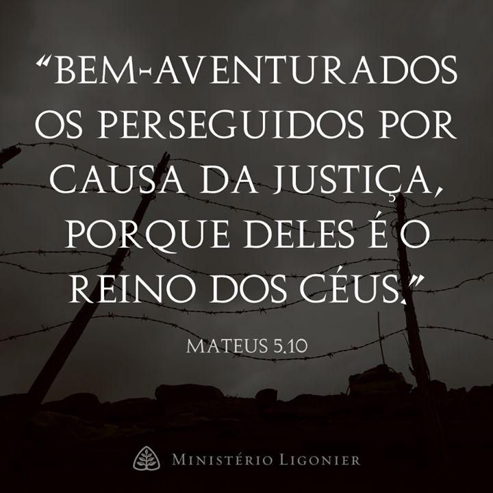 """""""Bem-aventurados os perseguidos por causa da justiça, porque deles é o reino dos céus."""" Mateus 5:10"""