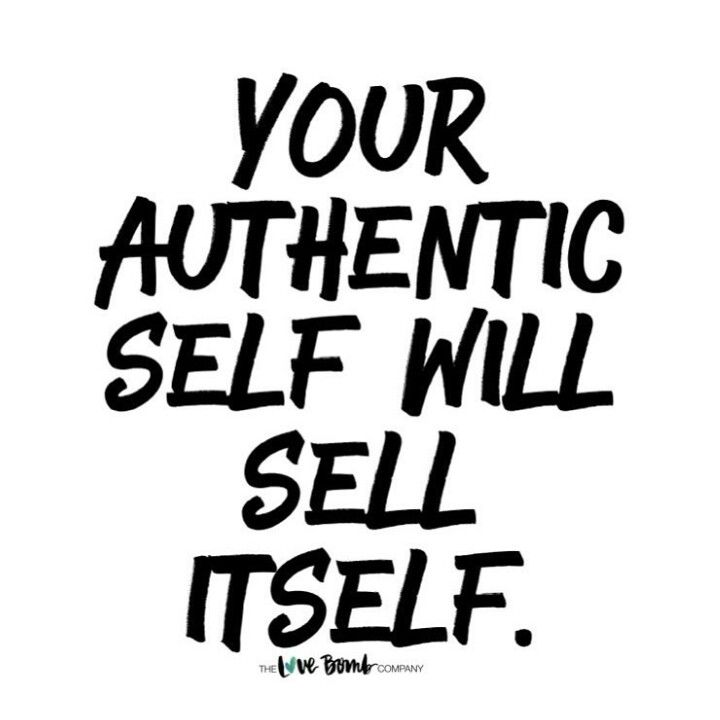 Your authentic self will sell itself. Via The Love Bomb Company