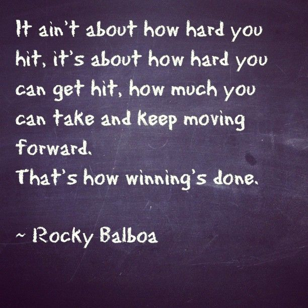 That's how winning is done.  Rocky Balboa quote
