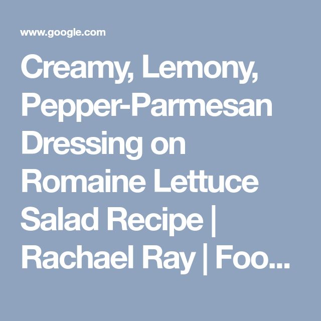 Creamy, Lemony, Pepper-Parmesan Dressing on Romaine Lettuce Salad Recipe | Rachael Ray | Food Network