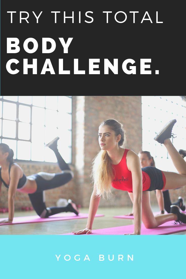 Try This Total Body Challenge The Key To The Effectiveness Of The Yoga Burn Total Body Challenge Lies In The Revolutionary Form Of Low Impact Resistance Trai