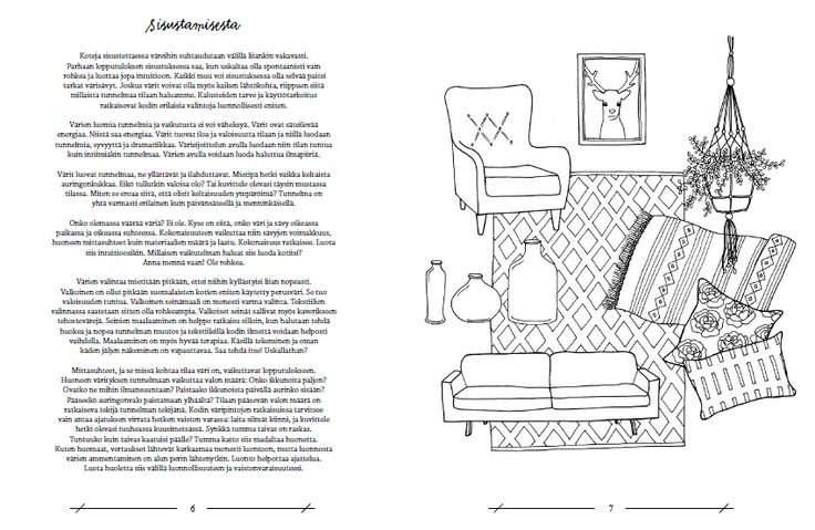 Finally an unique coloring book! Just color the interiors you would like to live in. This cute coloringbook contains also lovely stories behind the pictures and easy information behind the meanings of the colors. Beautiful pictures are drawn by hand an interior designer Satulyyti. Enjoyful and relaxing book <3.