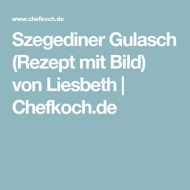 Szegediner Gulasch (Rezept mit Bild) von Liesbeth | Chefkoch.de