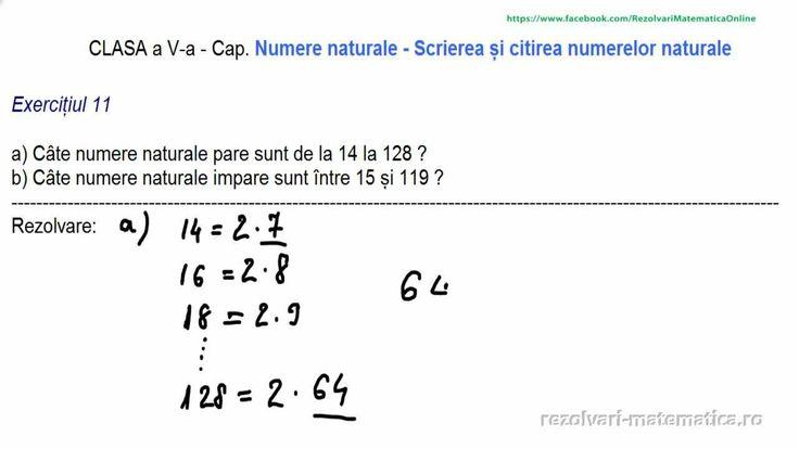 Exercițiul 11   a) Câte numere naturale pare sunt de la 14 la 128 ?  b) Câte numere naturale impare sunt între 15 și 119 ?