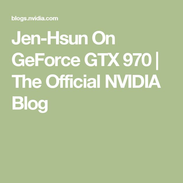 Jen-Hsun On GeForce GTX 970 | The Official NVIDIA Blog