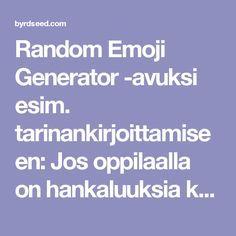 Random Emoji Generator -avuksi esim. tarinankirjoittamiseen: Jos oppilaalla on hankaluuksia keksiä mistä kirjoittaa, tämä sivu generoi satunnaisesti emojeita jonoon, joista voi sitten kirjoittaa tarinan.
