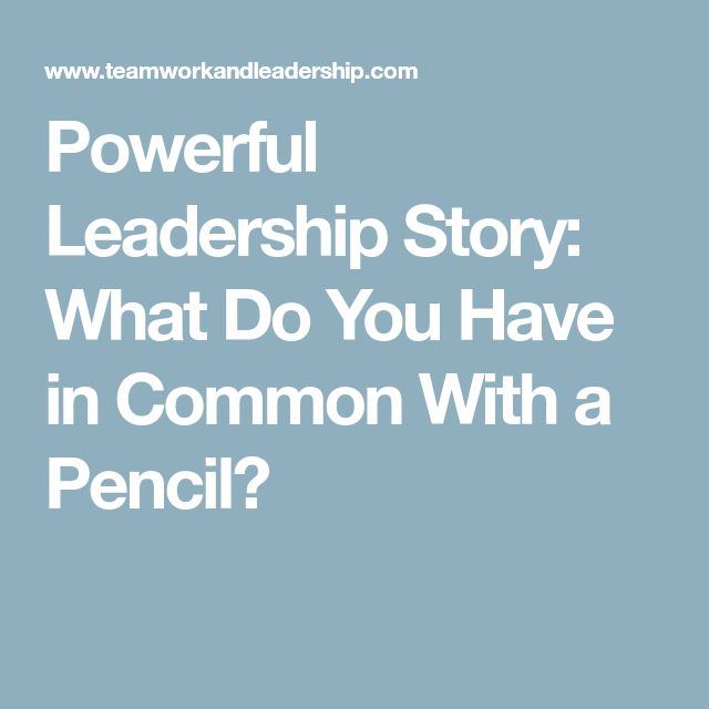Powerful Leadership Story: What Do You Have in Common With a Pencil?