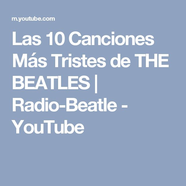 Las 10 Canciones Más Tristes de THE BEATLES | Radio-Beatle - YouTube