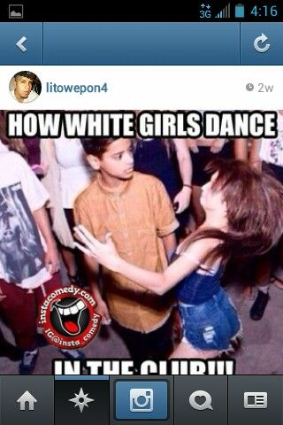 White girls be like, instafunny, instagram funnies, instajokes, hoes be like, chicks be like, bitches be like, dancing, dance