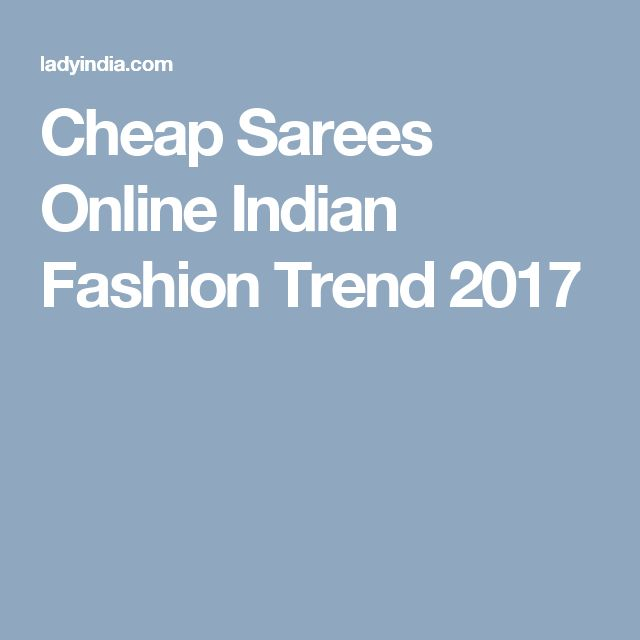 Cheap Sarees Online Indian Fashion Trend 2017