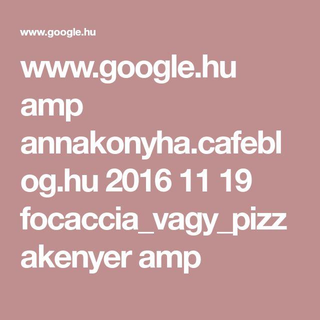 www.google.hu amp annakonyha.cafeblog.hu 2016 11 19 focaccia_vagy_pizzakenyer amp