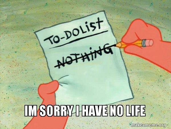 I Have No Life
