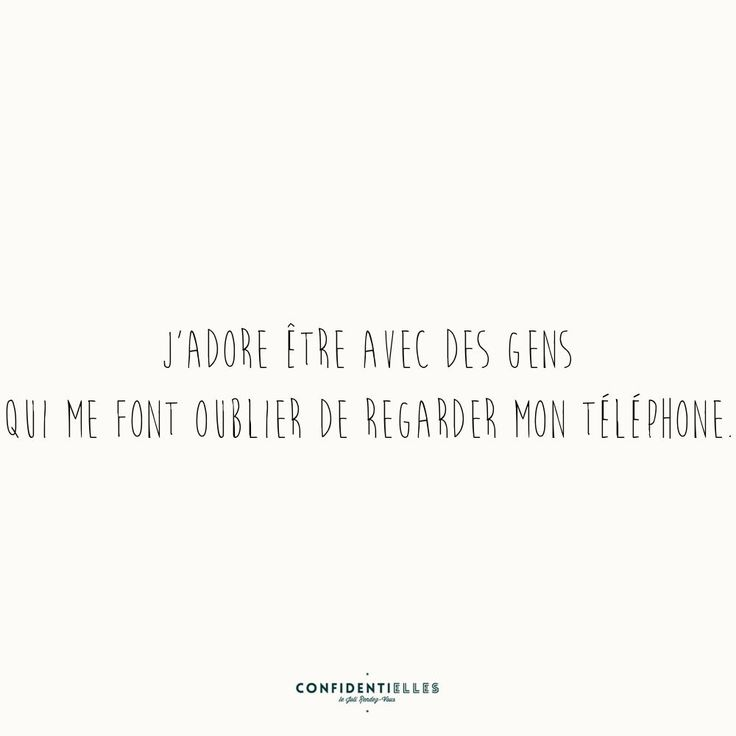 Mot téléphonique - Confidentielles  I love to be with people who make me forget to look at my phone