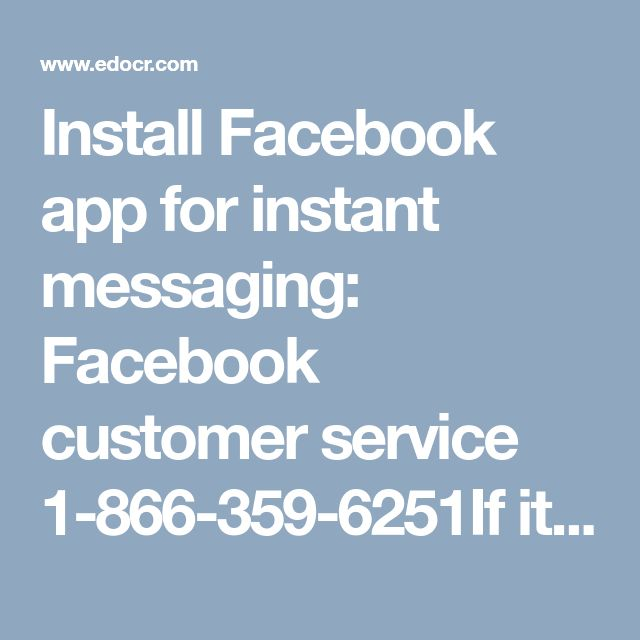 Install Facebook app for instant messaging: Facebook customer service 1-866-359-6251If it is not convenient for you to access you Facebook all the time through web, you can install Facebook application on your phone. Through this you can easily chat with your friends and despite of that there are several features too. For detail guidance, avail Facebook customer service through toll-free number 1-866-359-6251. https://www.mailsupportnumber.com/facebook-customer-service-contact-number.html