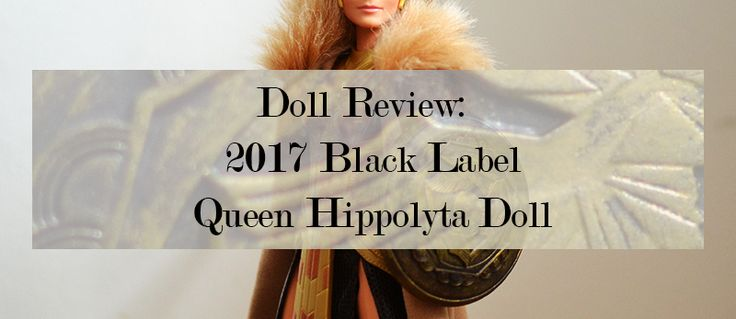Doll Details and Review of 2017 Black Label Queen Hippolyta Barbie #Mattel #Barbie #DollReview #PlasticallyPerfect