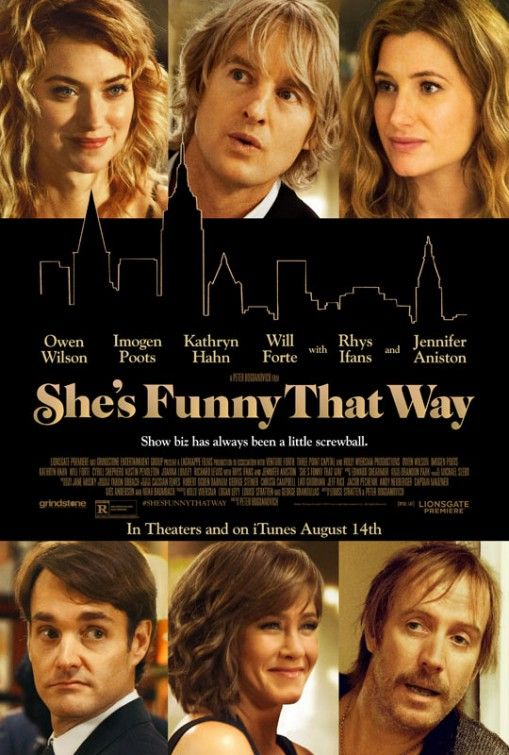 SHE'S FUNNY THAT WAY (2015).  Directed by Peter Bogdonavich.  Starring Owen Wilson, Imogen Poots, Jennifer Aniston, Will Forte, Kathryn Hahn, Rhys Ifans. A hilarious movie. Highly recommended.