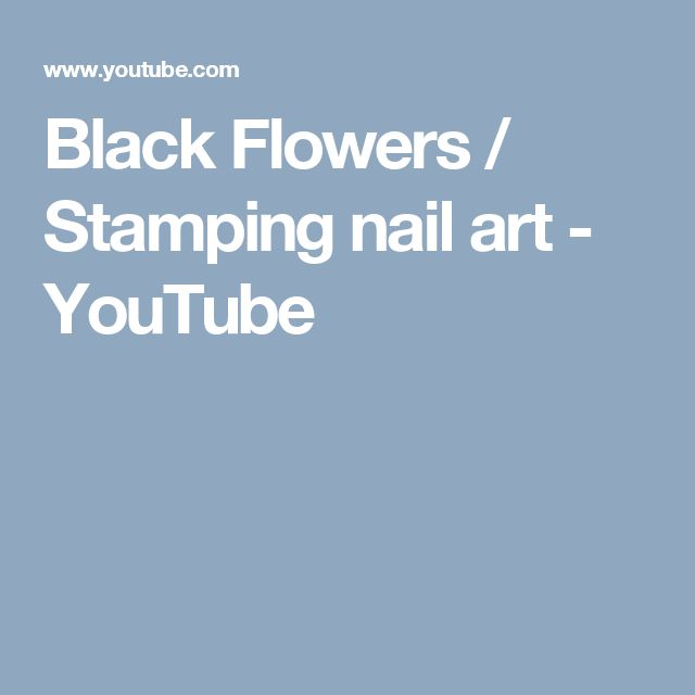 Black Flowers / Stamping nail art - YouTube