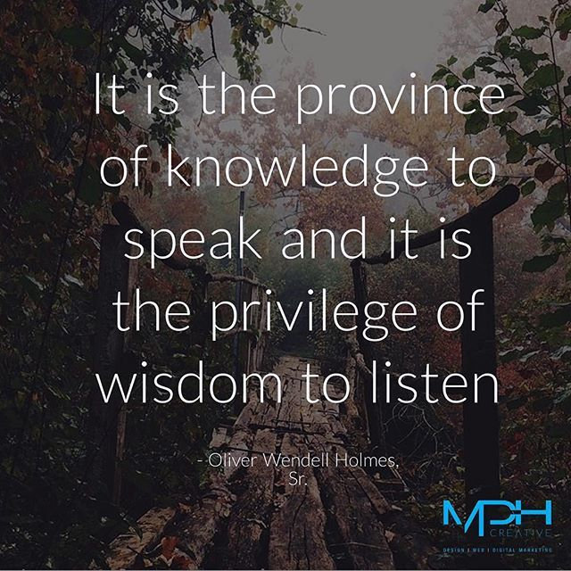 It is the province of knowledge to speak and it is the privilege of wisdom to listen - Oliver Wendell Holmes, Sr.  #quotes #quotesandsayings #success #inspiration #oliverwendellholmes #wisdom #mphcreative #uk #london #knowledge #privilege #listen #design #marketing #designer #digitalmarketing #digital #quotesaboutlife #branding #web #websites #art  #Regram via @mphcreative)