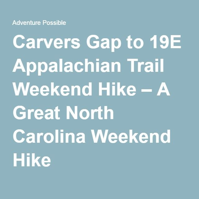Backpacking - Carvers Gap to 19E Appalachian Trail Weekend Hike – A Great North Carolina Weekend Hike