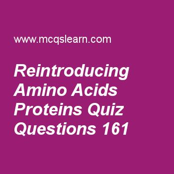 Learn quiz on reintroducing amino acids proteins, A level chemistry quiz 161 to practice. Free chemistry MCQs questions and answers to learn reintroducing amino acids proteins MCQs with answers. Practice MCQs to test knowledge on reintroducing amino acids and proteins, physical properties of group ii elements, metallic bonding and delocalized electrons, enzyme specifity, period iii chlorides worksheets.  Free reintroducing amino acids proteins worksheet has multiple choice quiz questions…