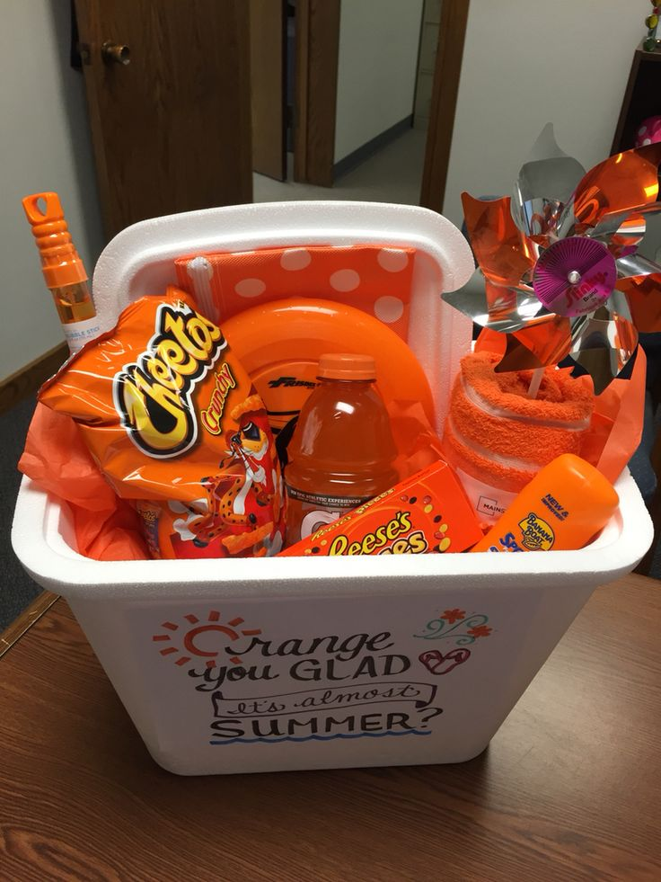 Orange You Glad It's Almost Summer? - Teacher Appreciation Week Gift....  Cooler, beach towel, frisbee, sunscreen, bubbles, candy, chips and anything fun and orange