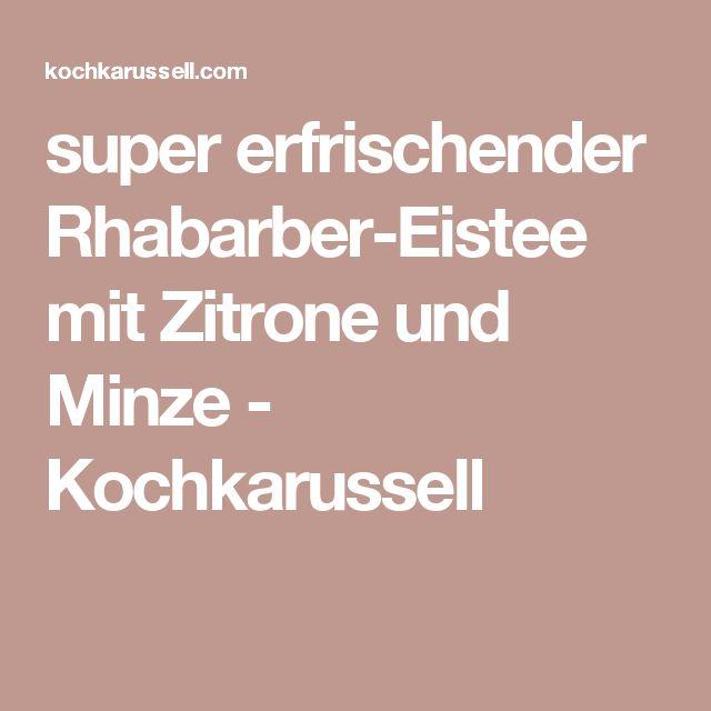 super erfrischender Rhabarber-Eistee mit Zitrone und Minze - Kochkarussell