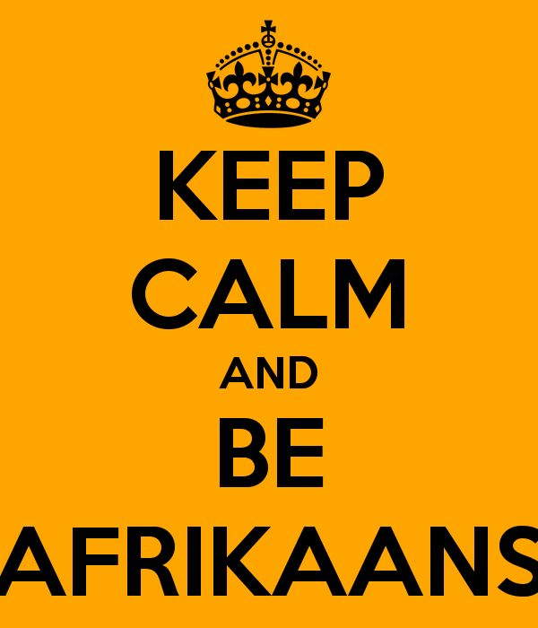 Google Image Result for http://sd.keepcalm-o-matic.co.uk/i/keep-calm-and-be-afrikaans.png