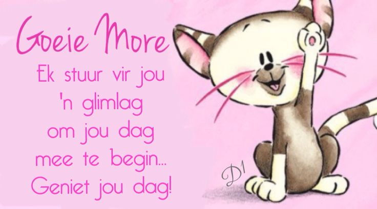 Goeie More Ek stuur vir jou 'n glimlag om jou dag mee te begin... Geniet jou dag!