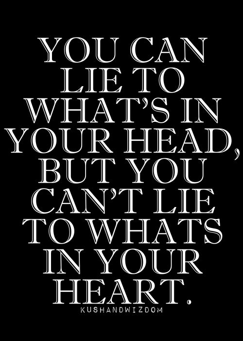 You can lie to what's in your head...